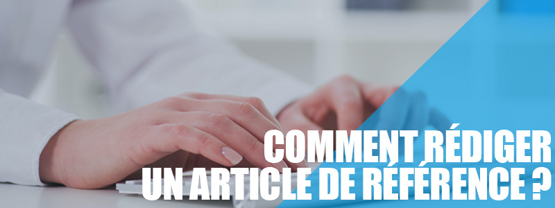 Comment rédiger un article qui va cartonner ?